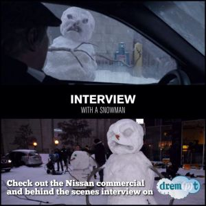 Drempt post on Nissan Snowman commercial featuring behind the scenes interviews with the snowmen